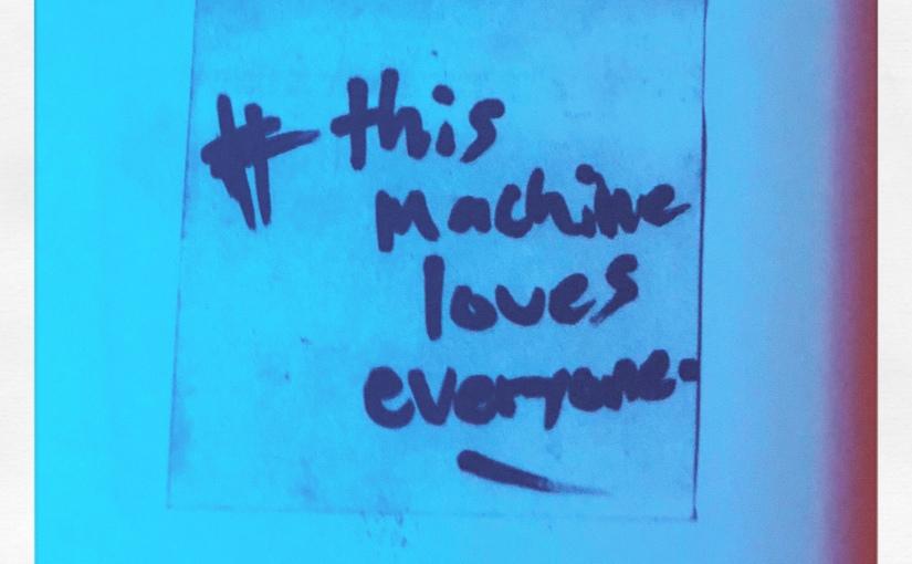 #thismachineloveseveryone